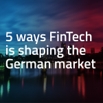 A market in transition: 5 ways FinTech is shaping Germany's wealth and insurance landscape