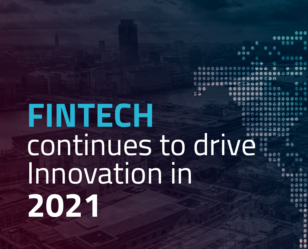 FinTech continues to drive Innovation in 2021